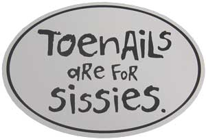 toenails are for sissies
